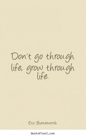 Life quote - Don't go through life, grow through life.