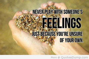 Never Play With Someone's feelings Just Because You're Unsure Of ...
