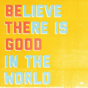 Believe there is good quote