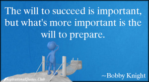 The will to succeed is important, but what's more important is the ...