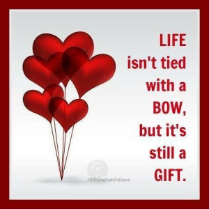 Images life is still a gift picture quotes image sayings