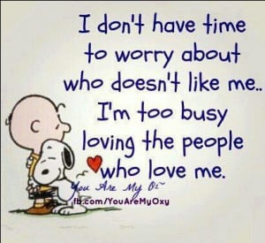 because i am busy loving the people who love me