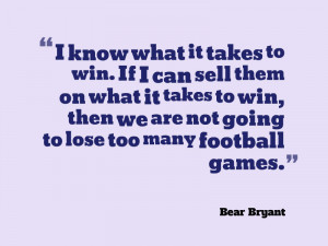 ... it takes to win, then we are not going to lose too many football games