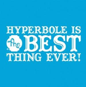 Funny Grammar Joke Pics - Hyperbole is the BEST thing ever!