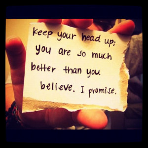 keep #your #head #up #quote #believe (Taken with Instagram )