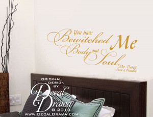 Movie Quotes > Vinyl Wall Decal - You have BeWITCHED Me, BODY and SOUL ...