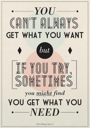 ... you want but if you try, sometimes, you might find you get what you