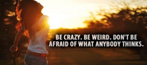 don t worry about what others think of you be crazy be weird don t be ...