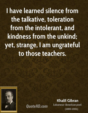 ... kindness from the unkind; yet, strange, I am ungrateful to those