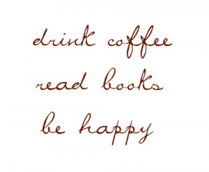 Drink Coffee Read Books Be Happy ~ Books Quotes