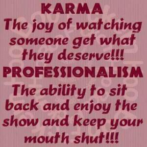 Karma .. its worth waiting for