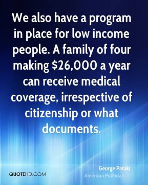people. A family of four making $26,000 a year can receive medical ...