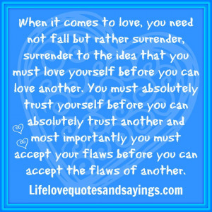 When it comes to love, you need not fall but rather surrender ...