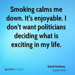 David Hockney - Smoking calms me down. It's enjoyable. I don't want ...