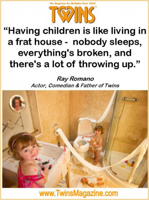 Here is a funny quote from a dad of twins... Ray Romano
