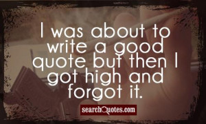 Getting High Quotes Quote but then i got high