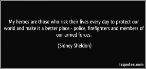 are those who risk their lives every day to protect our world and make ...