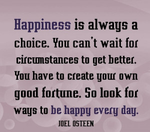 Motivational Choice Quote by Joel Osteen - Happiness is Always Choice.