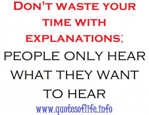 ... your time with explanations people only hear what they want to hear