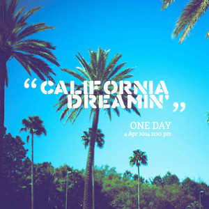 Quotes Picture: california dreamin'