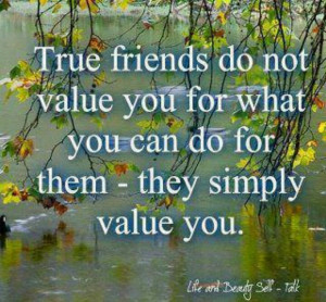 True friends simply value u.