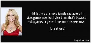 think there are more female characters in videogames now but I also ...