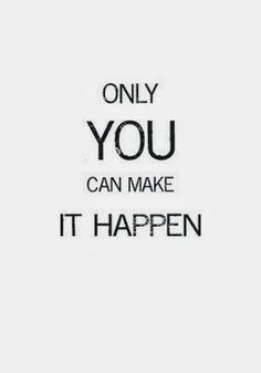 only you can make it happen http www motivationiscalling com http www ...
