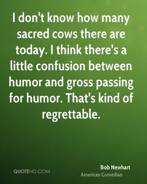 don't know how many sacred cows there are today. I think there's a ...