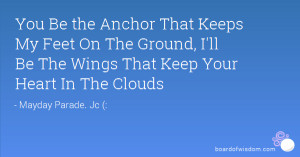 You Be the Anchor That Keeps My Feet On The Ground, I'll Be The Wings ...