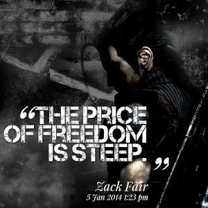 Quotes Picture: the price of freedom is steep