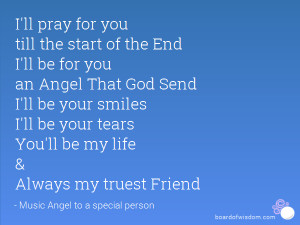ll pray for you till the start of the End I'll be for you an Angel ...