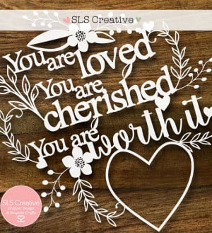 You are loved, you are cherished, you are worth it. Quote paper cut ...