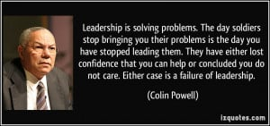... do not care. Either case is a failure of leadership. - Colin Powell