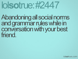 ... norms and grammar rules while in conversation with your best friend