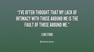 ve often thought that my lack of intimacy with those around me is ...
