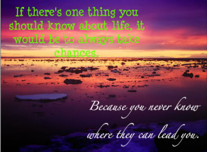 chances,life quotes,life quote,life,love quotes