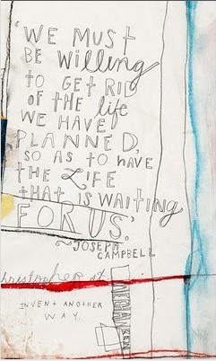 We must be willing to get rid of the life we have planned so as to ...