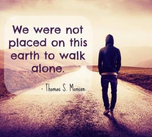 President Thomas S. Monson: 'We never walk alone'