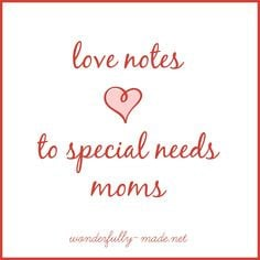 ... love notes will offer encouragement and support to special needs moms