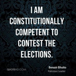 Benazir Bhutto - I am constitutionally competent to contest the ...