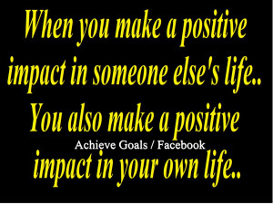When you make a positive impact in someone else's life..