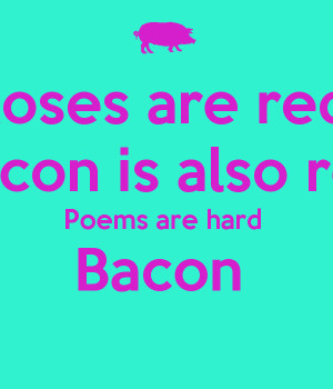 roses-are-red-bacon-is-also-red-poems-are-hard-bacon-1.png