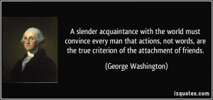 ... words, are the true criterion of the attachment of friends. - George