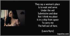 say a woman's place Is to wait and serve Under the veil Submissive ...