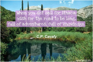 When you set sail for Ithaca, wish for the road to be long, full of ...