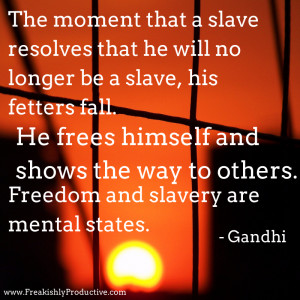 ... the way to others. Freedom and slavery are mental states. -Gandhi