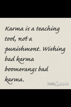 Karma is a tool, not a punishment. :-)