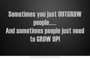 , Quotes Funny, People Need To Grow Up Quotes, You Need To Growing Up ...
