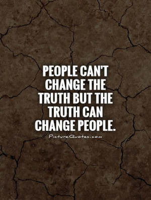 True Quotes About People Changing People can't change the truth