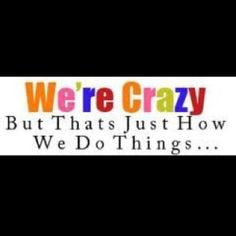 Take it or leave it, love my crazy family!!!